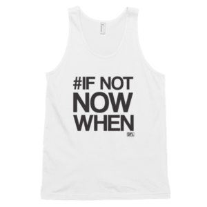 #IF NOT NOW WHEN Classic tank top (unisex)
