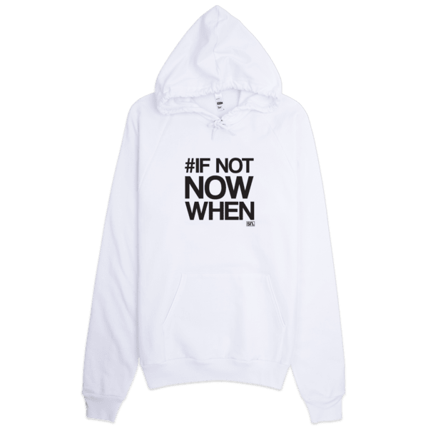 #IF NOT NOW WHEN Hoodie